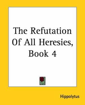 The Refutation Of All Heresies, Book 4