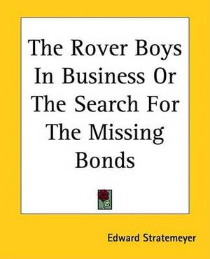 The Rover Boys In Business Or The Search For The Missing Bonds