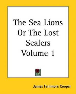The Sea Lions Or The Lost Sealers Volume 1