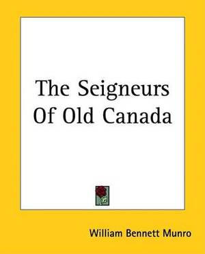 The Seigneurs Of Old Canada