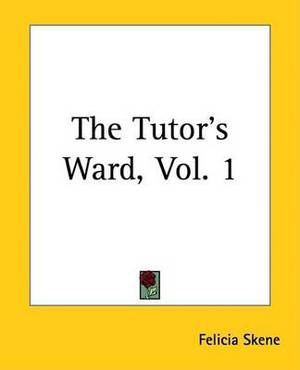 The Tutor's Ward, Vol. 1