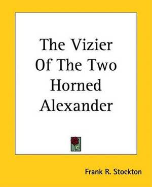 The Vizier Of The Two Horned Alexander