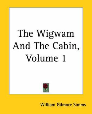 The Wigwam And The Cabin, Volume 1