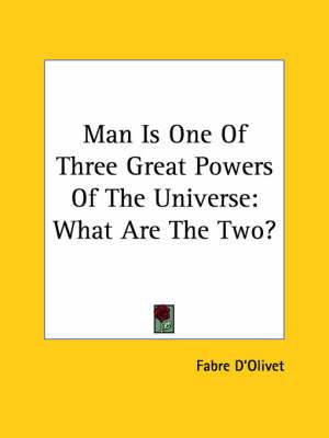 Man Is One of Three Great Powers of the Universe: What Are the Two?