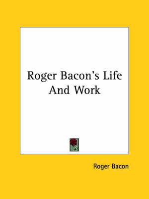 Roger Bacon's Life and Work