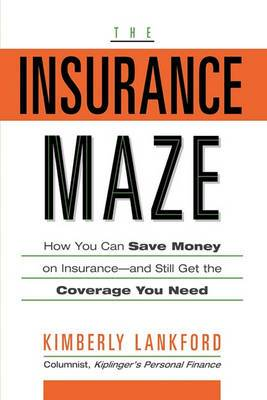 The Insurance Maze: How You Can Save Money on Insurance and Still Get the Coverage You Need