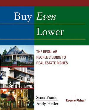 Buy Even Lower: The Regular People's Guide to Real Estate Riches
