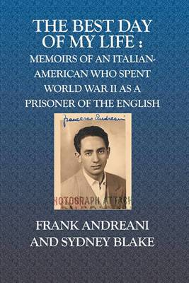 The Best Day of My Life: Memoirs of an Italian-American Who Spent World War II as a Prisoner of the English