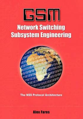 GSM-Network Switching Subsystem Engineering: The Nss Protocol Architecture