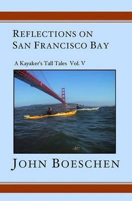 Reflections on San Francisco Bay: A Kayaker's Tall Tales Volume 5