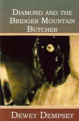 Diamond and the Bridger Mountain Butcher