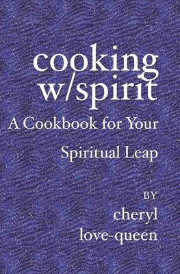 Cooking W/Spirit: A Cookbook for Your Spiritual Leap