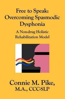 Free to Speak: Overcoming Spasmodic Dysphonia: A Non-Drug Holistic Rehabilitation Model