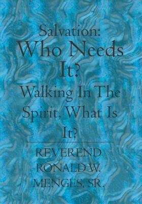 Salvation: Who Needs It? Walking in the Spirit, What Is It?