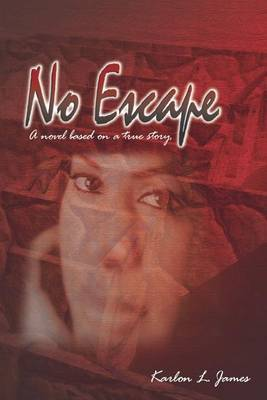 No Escape: A Novel Based on a True Story