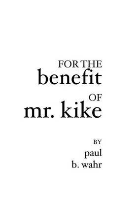 For the Benefit of Mr. Kike