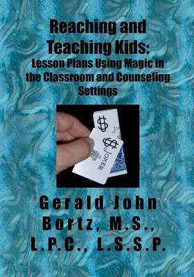 Reaching and Teaching Kids: Lesson Plans Using Magic in the Classroom and Counseling Settings