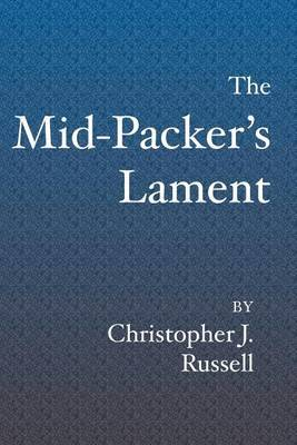 The Mid-Packer's Lament: A Collection of Running Stories with a View from the Middle of the Pack