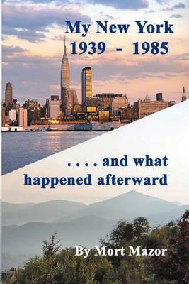 My New York 1939-1985...and What Happened Afterward