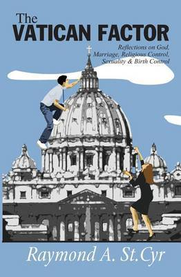 The Vatican Factor: Reflections on God, Marriage, Religious Control, Sexuality & Birth Control
