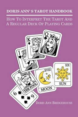 Doris Ann's Tarot Handbook: How to Interpret the Tarot and a Regular Deck of Playing Cards