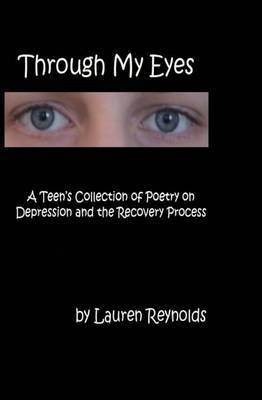 Through My Eyes: A Teens Collection of Poetry on Depression and the Recovery Process