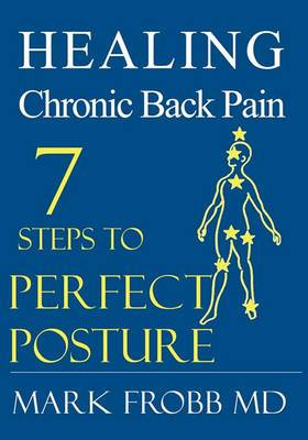 Healing Chronic Back Pain: 7 Steps to Perfect Posture