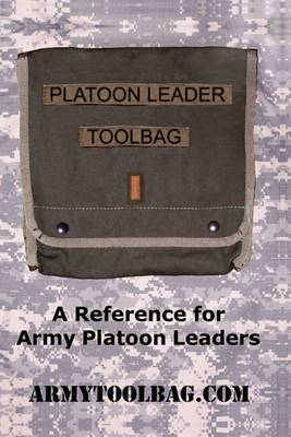 The Platoon Leader Toolbag: Reference for Army Leaders