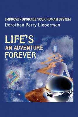 Life's an Adventure Forever: Improve/Upgrade Your Human System