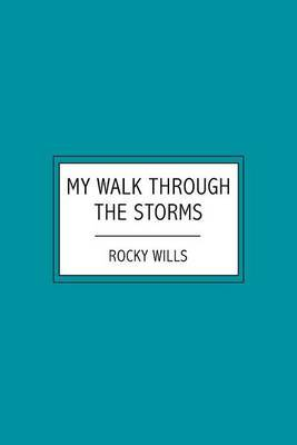 My Walk Through the Storms: A Testimony to the Grace of God in Difficult Times