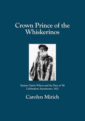 Crown Prince of the Whiskerinos: Zachary Taylor Wilcox and the Days of '49 Celebration, Sacramento, 1922