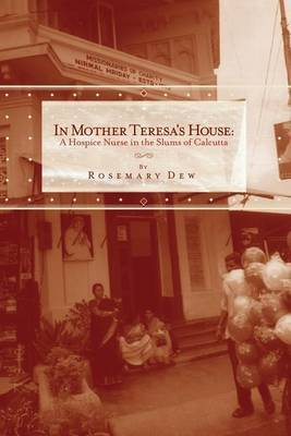 In Mother Teresa's House: A Hospice Nurse in the Slums of Calcutta
