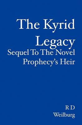 The Kyrid Legacy: Sequel to the Novel Prophecy's Heir