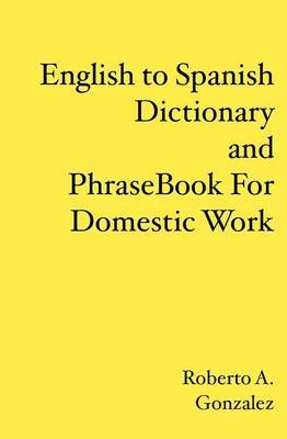 English to Spanish Dictionary and Phrase Book for Domestic Work