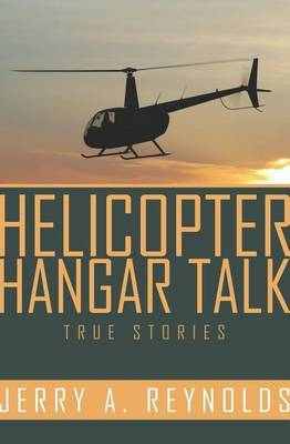 Helicopter Hangar Talk True Stories: True Episodes