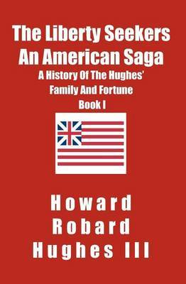 The Liberty Seekers an American Saga: A History of the Hughes Family and Fortune
