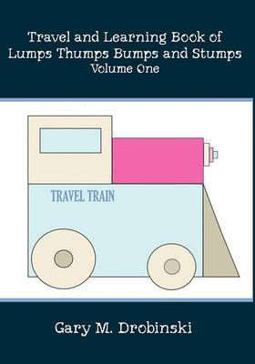Travel and Learning Book of Lumps Thumps Bumps and Stumps Volume One