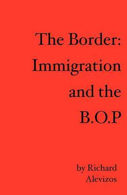 The Border: Immigration and the B.O.P