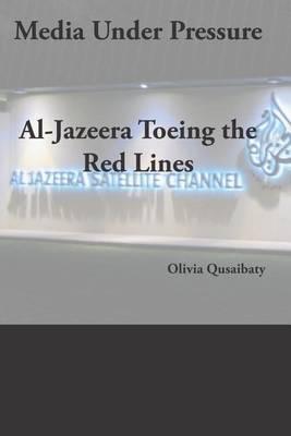 Media Under Pressure: Al-Jazeera Toeing the Red Lines