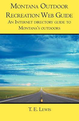 Montana Outdoor Recreation Web Guide: An Internet Directory Guide to Montana's Outdoors