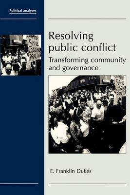 Resolving Public Conflict: Transforming Community and Governance
