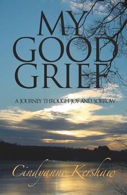 My Good Grief: A Journey Through Joy and Sorrow