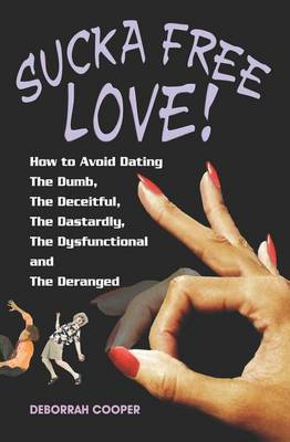 Sucka Free Love!: How to Avoid Dating the Dumb, the Deceitful, the Dastardly, the Dysfunctional and the Deranged