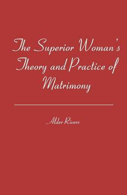 The Superior Woman's Theory and Practice of Matrimony