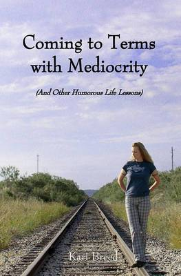 Coming to Terms with Mediocrity: And Other Humorous Life Lessons