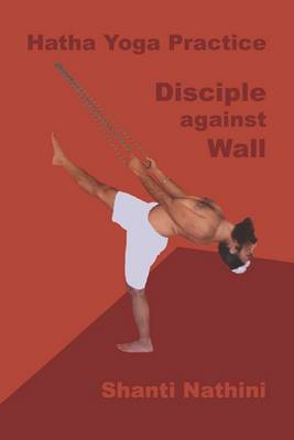Hatha Yoga Practice: Disciple Against Wall