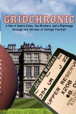 Gridchronic: A Tale of Twelve Cities, Two Brothers, and a Pilgrimage Through the Shrines of College Football