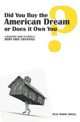 Did You Buy the American Dream or Does It Own You: A Realistic Look at Living a Debt Free Lifestyle