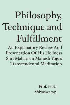 Philosophy, Technique and Fulfillment: An Explanatory Review and Presentation of His Holiness Shri Maharishi Mahesh Yogi's Transcendental Meditation