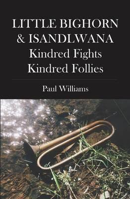 Little Bighorn & Isandlwana; Kindred Fights, Kindred Follies
